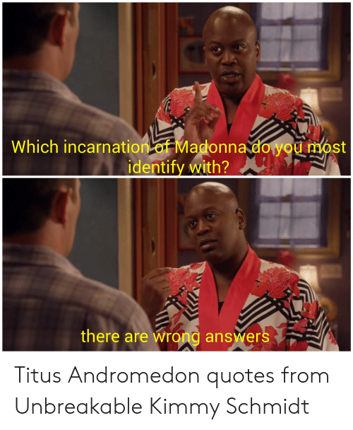 Titus Andromedon: Which incarnation of Madonna do you most  identify with?  there are wrong answers Titus Andromedon quotes from Unbreakable Kimmy Schmidt
