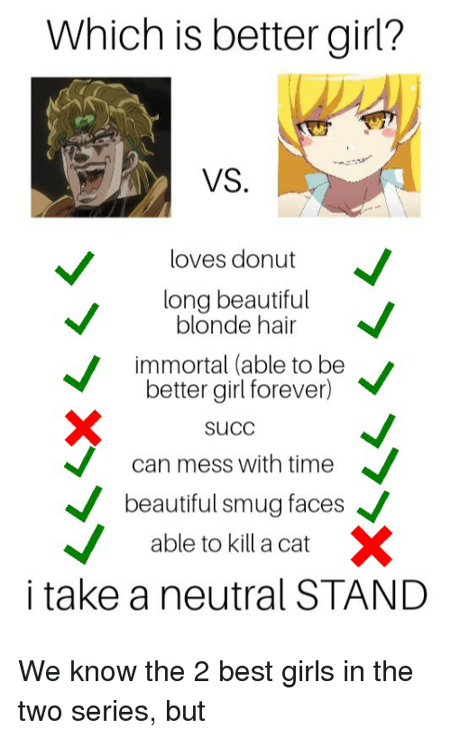 Smug Faces: Which is better girl?  VS  loves donut  long beautiful  V neltertgiaoeveneV  X  Succ-  can mess with time  /  beautiful smug faces  able to killacatX  i take a neutral STAND