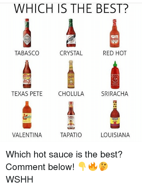 Valentina: WHICH IS THE BEST?  ABA  edHo  TABASCO  CRYSTAL  RED HOT  TEXAS PETE CHOLULA SRIRACHA  隩。  VALENTINA  TAPATIO  LOUISIANA Which hot sauce is the best? Comment below! 👇🔥🤔 WSHH