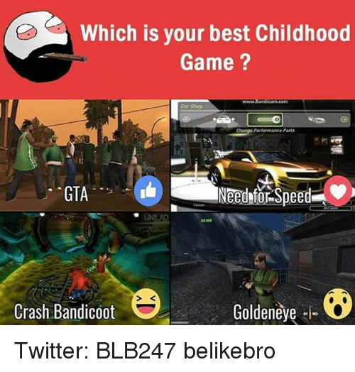 Crash Bandicoot, Memes, and GoldenEye: Which is your best Childhood  Game  Change Performance Parts  GTA  Need Speed  Crash Bandicoot  Goldeneye Twitter: BLB247 belikebro