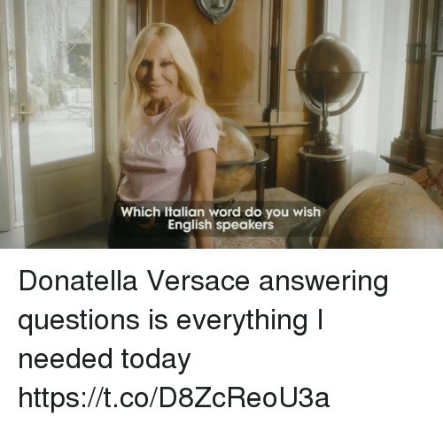 Versace, Today, and Word: Which Italian word do you wish  English speakers Donatella Versace answering questions is everything I needed today https://t.co/D8ZcReoU3a