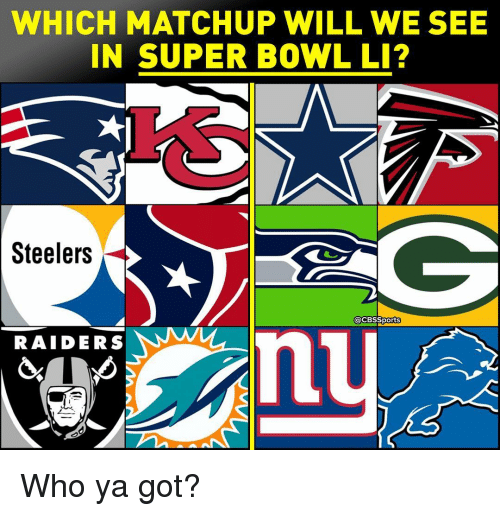 Memes, Super Bowl, and Bowling: WHICH MATCHUP WILL WE SEE  IN SUPER BOWL LI?  Steelers  @CBSSports  RAIDERS Who ya got?