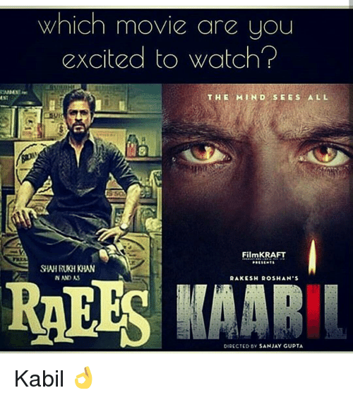 Kabil: Which movie are you  excited to Watch  THE MIND SEEs ALL  Film KRAFT  NANO AS  AAKSSH ROSHAN'S  RAEES DIRECTED BY SANJAY GUPTA Kabil 👌