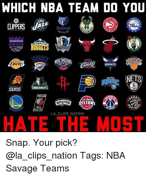 Memes, Nba, and Savage: WHICH NBA TEAM DO YOU  MEMPHIS  izzLIES  RERAMENTO  KINGS  ORLEAN  HORNETS  NETS  TIMBERWOLVES  SUITS  RON  ISTONS  PTO  ARRIO  LA CLIPS NATION  HATE THE MOST Snap. Your pick? @la_clips_nation Tags: NBA Savage Teams