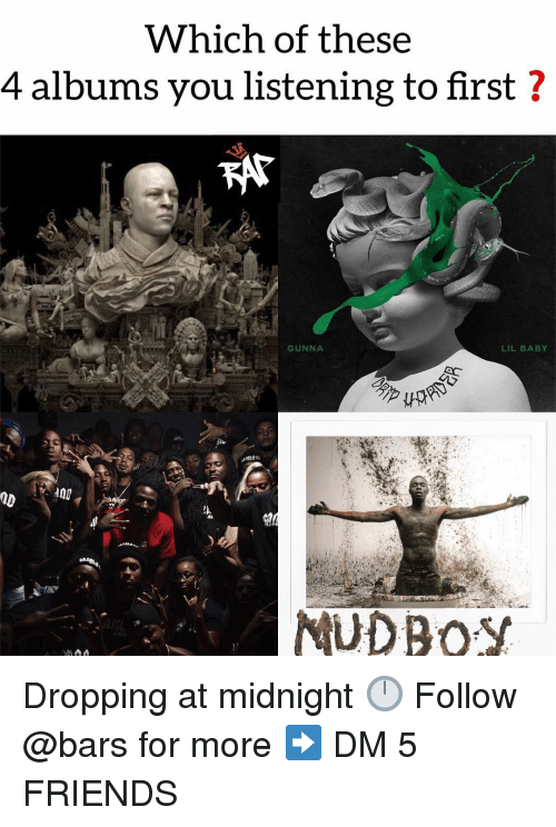 Lil Baby: Which of these  4 albums you listening to first ?  GUNNA  LIL BABY  MUDRO Dropping at midnight 🕛 Follow @bars for more ➡️ DM 5 FRIENDS