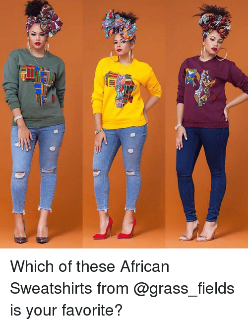 Memes, 🤖, and Grass: Which of these African Sweatshirts from @grass_fields is your favorite?