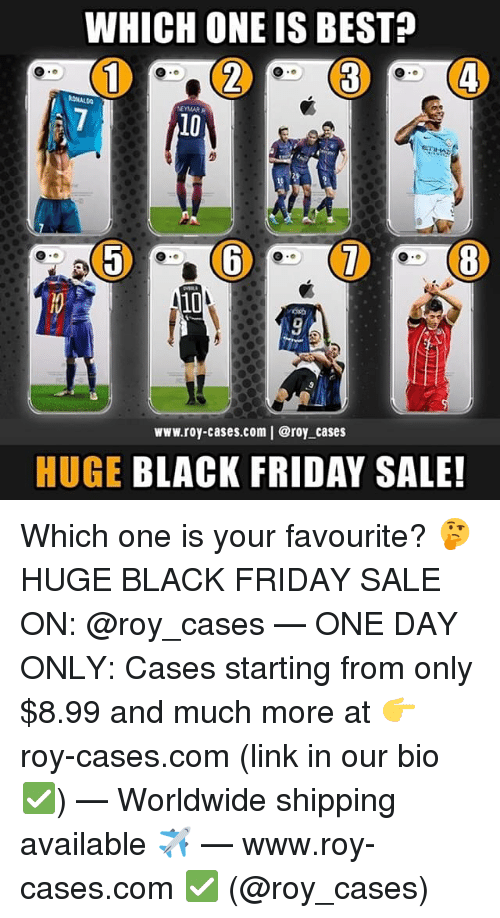 Black Friday, Friday, and Memes: WHICH ONE IS BESTA  10  10  www.roy-cases.com | @roy cases  HUGE BLACK FRIDAY SALE! Which one is your favourite? 🤔 HUGE BLACK FRIDAY SALE ON: @roy_cases — ONE DAY ONLY: Cases starting from only $8.99 and much more at 👉 roy-cases.com (link in our bio ✅) — Worldwide shipping available ✈️ — www.roy-cases.com ✅ (@roy_cases)