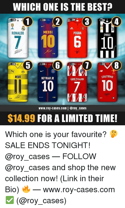 reus: WHICH ONE IS THE BEST?  4  RONALDO  MESSI  POGBA  DVBALA  8  REUS  COUTINHO  NEYMAR JR  GRIEZMANN  10 710  www.roy-cases.com | @roy cases  $14.99 FOR A LIMITED TIME! Which one is your favourite? 🤔 SALE ENDS TONIGHT! @roy_cases — FOLLOW @roy_cases and shop the new collection now! (Link in their Bio) 🔥 — www.roy-cases.com ✅ (@roy_cases)