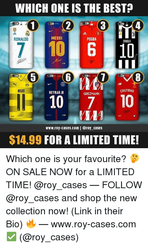 reus: WHICH ONE IS THE BEST?  RONALDO  MESSI  POGBA  DVBALA  8  REUS  COUTINHO  NEYMAR JR  GRIEZMANN  10 10  www.roy-cases.com | @roy cases  $14.99 FOR A LIMITED TIME! Which one is your favourite? 🤔 ON SALE NOW for a LIMITED TIME! @roy_cases — FOLLOW @roy_cases and shop the new collection now! (Link in their Bio) 🔥 — www.roy-cases.com ✅ (@roy_cases)