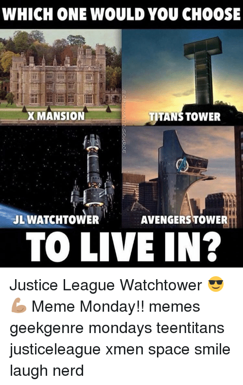 Monday Memes: WHICH ONE WOULD YOU CHOOSE  X MANSION  TITANS TOWER  JL WATCHTOWER  AVENGERS TOWER  TO LIVE IN? Justice League Watchtower 😎💪🏽 Meme Monday!! memes geekgenre mondays teentitans justiceleague xmen space smile laugh nerd