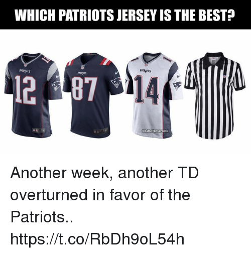 Football, Nfl, and Patriotic: WHICH PATRIOTS JERSEY IS THE BESTP  PATRIOTS  PATRIOTS  PATRIOTS  14  @GhettoGronk Another week, another TD overturned in favor of the Patriots.. https://t.co/RbDh9oL54h