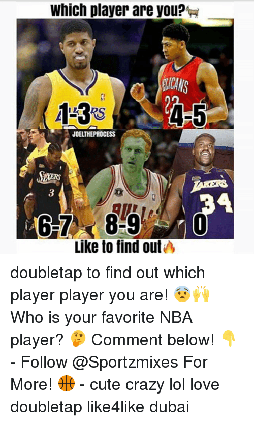 player: Which player are you?tal  RS  JOEUHE PROCESS  Like to find out doubletap to find out which player player you are! 😨🙌 Who is your favorite NBA player? 🤔 Comment below! 👇 - Follow @Sportzmixes For More! 🏀 - cute crazy lol love doubletap like4like dubai