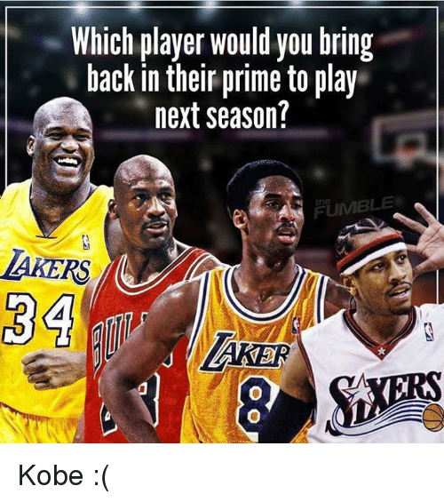 Memes, 🤖, and Player: Which player would you bring  back in their prime to play  next season?  FUMBLE Kobe :(