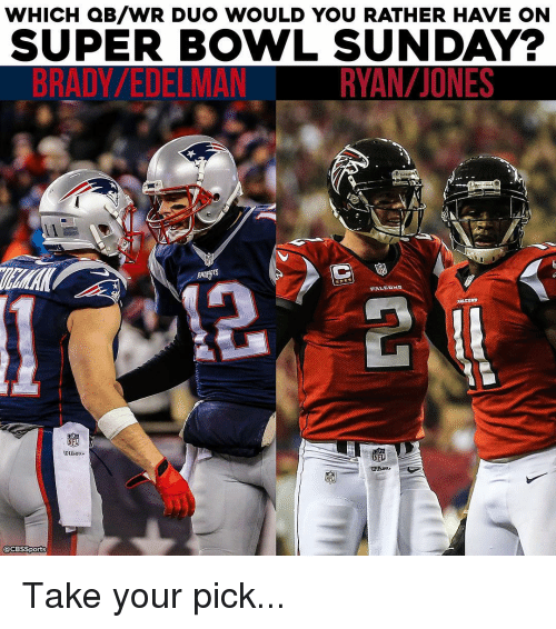 brady: WHICH QB/WR DUO WOULD YOU RATHER HAVE ON  SUPER BOWL SUNDAY?  BRADY/EDELMAN  FALCONS  @CBS Sports Take your pick...