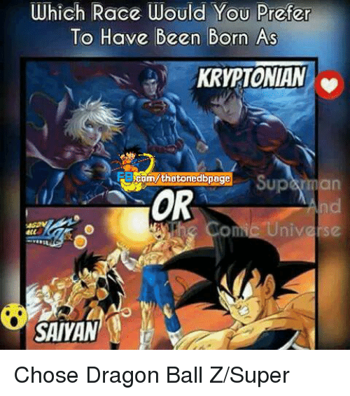 Dragon Ball Z Super: Which Race Would You Prefer  To Have Been Born As  KRYPTONIAN  Sup  OR  Universe  ConN  SAIYAN Chose Dragon Ball Z/Super