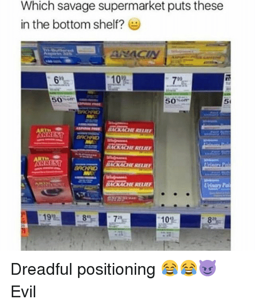 Dreads, Memes, and Evil: Which savage supermarket puts these  in the bottom shelf?ピ  10%  7%  50%ofr.  50%ofr  BACK ACHE RELIEF  RICKACHE RELIEF  BACKACHE RELIEF  BACKACHE RELIEF  102 Dreadful positioning 😂😂😈 Evil