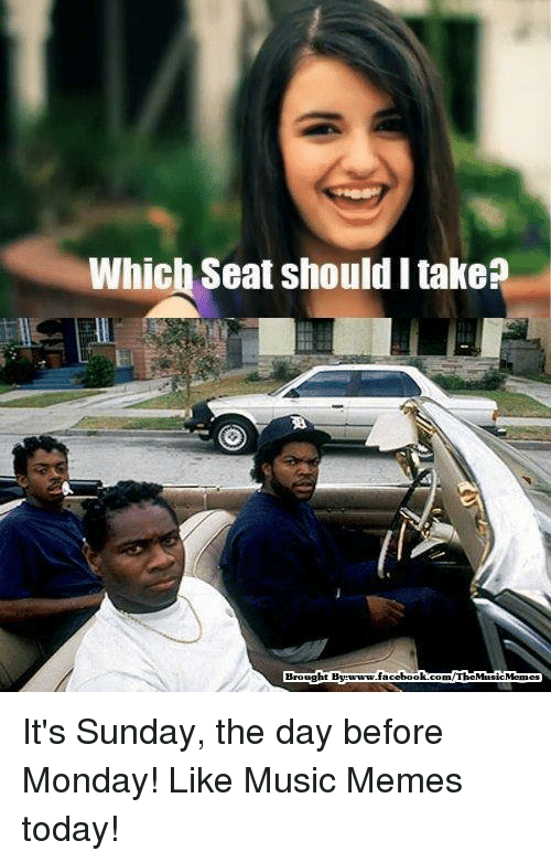 Music Memes: Which Seat should I take?  Brought Bye  facebook  The MusicMennes It's Sunday, the day before Monday! Like Music Memes today!