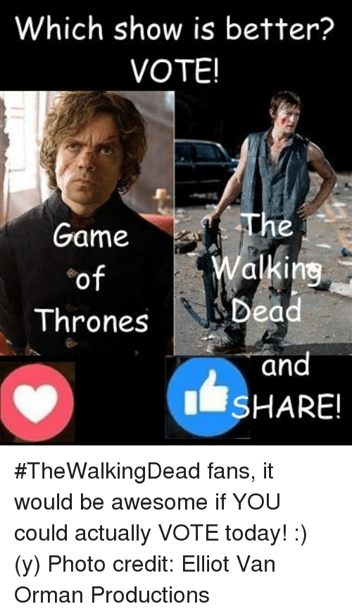 Memes, The Game, and Vans: Which show is better?  VOTE!  The  Game  alkin  of  Thrones  Dead  and  HARE! #TheWalkingDead fans, it would be awesome if YOU could actually VOTE today! :) (y)  Photo credit: Elliot Van Orman Productions