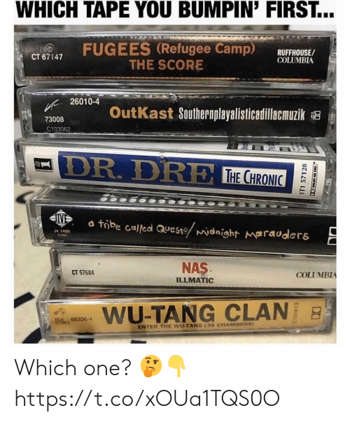 refugee: WHICH TAPE YOU BUMPIN' FIRST...  FUGEES (Refugee Camp) RUFFHOUSE/  CT 67147  COLUMBIA  THE SCORE  26010-4  OutKast Southernplayalisticadillacmuzik  73008  C103062  DR. DR  THE CHRO  C0  24  d tibe called aueste widnight marauders  34 1490  CRC  NAS  ILLMATIC  CT 57684  COLUMBIA  aims  WU-TANG CLAN  hes 663364  ENTER THE WUTANG 13G CHAMBERS Which one? 🤔👇 https://t.co/xOUa1TQS0O