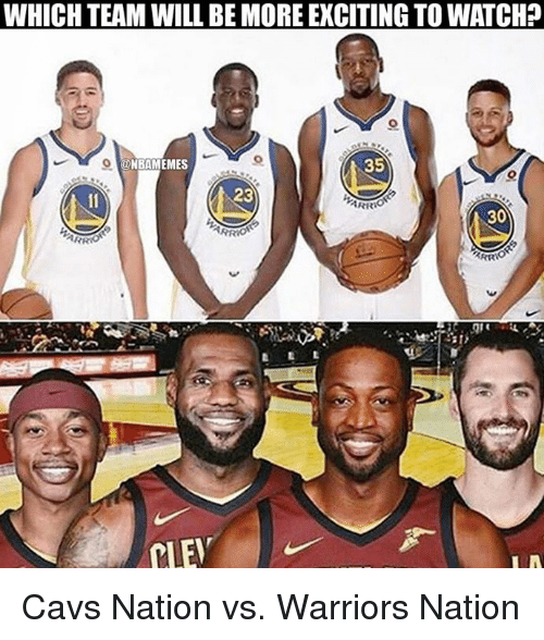 Cavs, Nba, and Warriors: WHICH TEAM WILL BE MORE EXCITING TO WATCH?  NBAMEMES  35  23  ARR  30  LE Cavs Nation vs. Warriors Nation