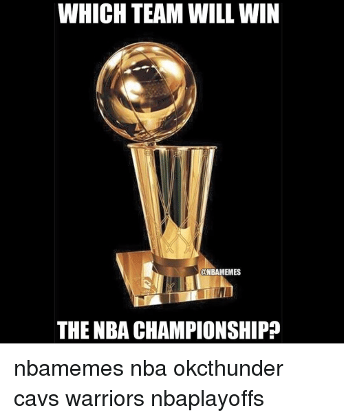 Cavs >> WHICH TEAM WILL WIN ONBAMEMES THE NBA CHAMPIONSHIP ...