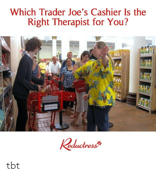 joes: Which Trader Joe's Cashier Is the  Right Therapist for You? tbt