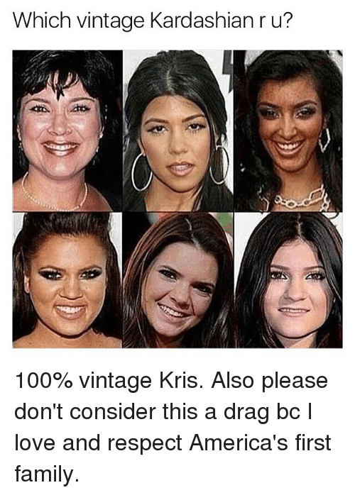 Anaconda, Family, and Love: Which vintage Kardashian r u? 100% vintage Kris. Also please don't consider this a drag bc I love and respect America's first family.