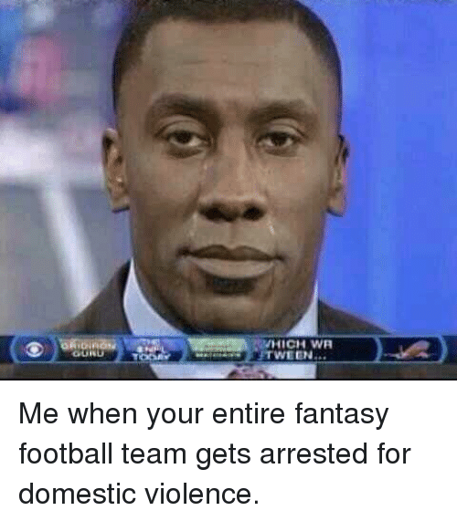 which wa tween me when your entire fantasy football team 2135787 🔥 25 best memes about fantasy football fantasy football memes,Meme Football