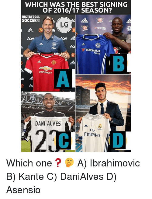 Memes, Soccer, and Best: WHICH WAS THE BEST SIGNING  OF 2016/17 SEASON?  INSTATROLL  SOCCER  LG  TORES  CHEVROLET  DANI ALVES  Fly  Emirates Which one❓🤔 A) Ibrahimovic B) Kante C) DaniAlves D) Asensio
