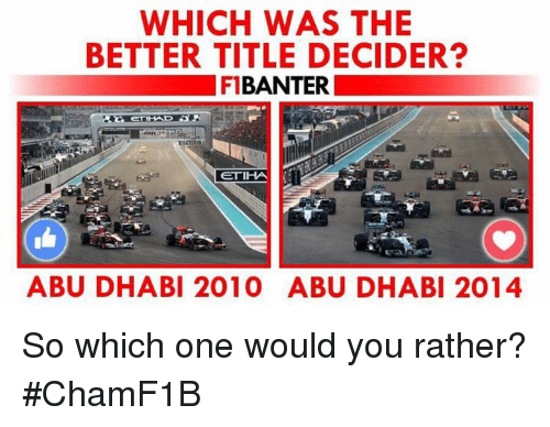 abu dhabi: WHICH WAS THE  BETTER TITLE DECIDER?  F BANTER  ETIHVA t  ABU DHABI 2010 ABU DHABI 2014 So which one would you rather?  #ChamF1B