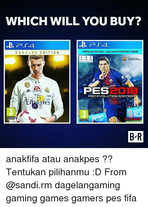 Fifa, Memes, and Soccer: WHICH WILL YOU BUY?  RONALDO EDITION  PREMIUM EDITION: EXCLUSIVE CONTENT INSIDE  Dakuten  ZA  SPORTS  2018  RES  B R  PES  PRO EVOLUTION SOCCER  18  aies  FIFA  KONAM  www.pegieto anakfifa atau anakpes ?? Tentukan pilihanmu :D From @sandi.rm dagelangaming gaming games gamers pes fifa