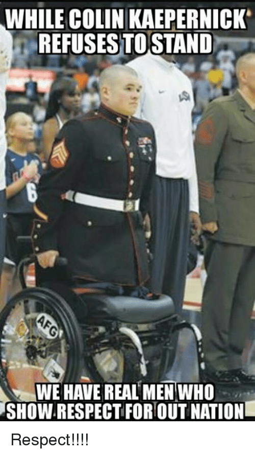 Colin Kaepernick, Conservative, and Nationalism: WHILE COLIN KAEPERNICK  REFUSES TOSTAND  WE HAVE REAL MEN WHO  SHOW.RESPECTFOR OUT NATION Respect!!!!