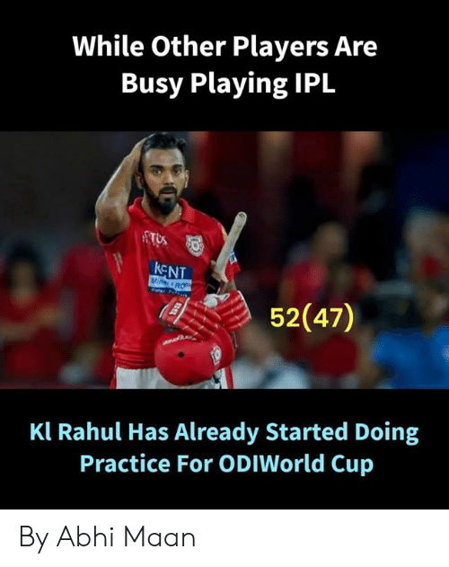 kent: While Other Players Are  Busy Playing IPL  KENT  ROT  52(47)  Kl Rahul Has Already Started Doing  Practice For ODIWorld Cup By Abhi Maan