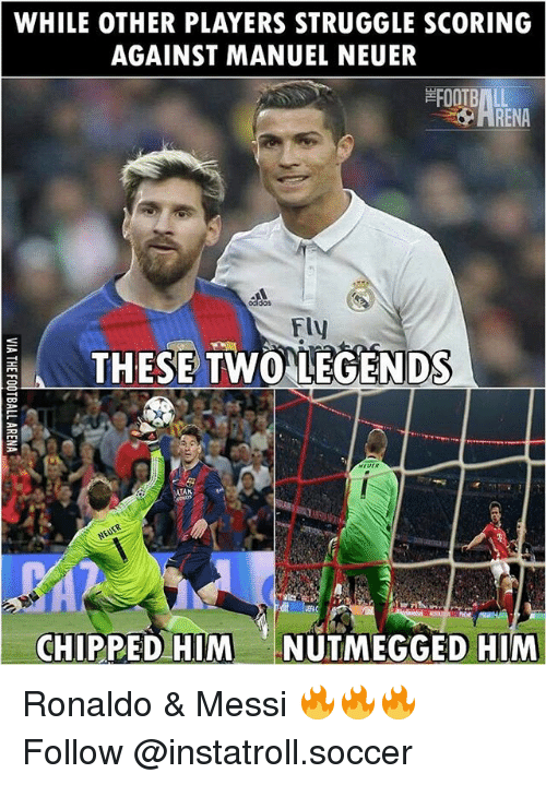 Memes, Soccer, and Struggle: WHILE OTHER PLAYERS STRUGGLE SCORING  AGAINST MANUEL NEUER  ARENA  FAS THESE TWO LEGENDS  NEVER  TAK  CHIPPED HIM  NUTMEGGED HIM Ronaldo & Messi 🔥🔥🔥 Follow @instatroll.soccer