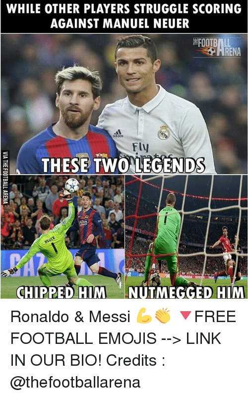 Football, Memes, and Struggle: WHILE OTHER PLAYERS STRUGGLE SCORING  AGAINST MANUEL NEUER  FOOTBALL  RENA  Fly  FA THESE TWO LEGENDS  CHIPPED HIM  NUTMEGGED HIM Ronaldo & Messi 💪👏 🔻FREE FOOTBALL EMOJIS --> LINK IN OUR BIO! Credits : @thefootballarena
