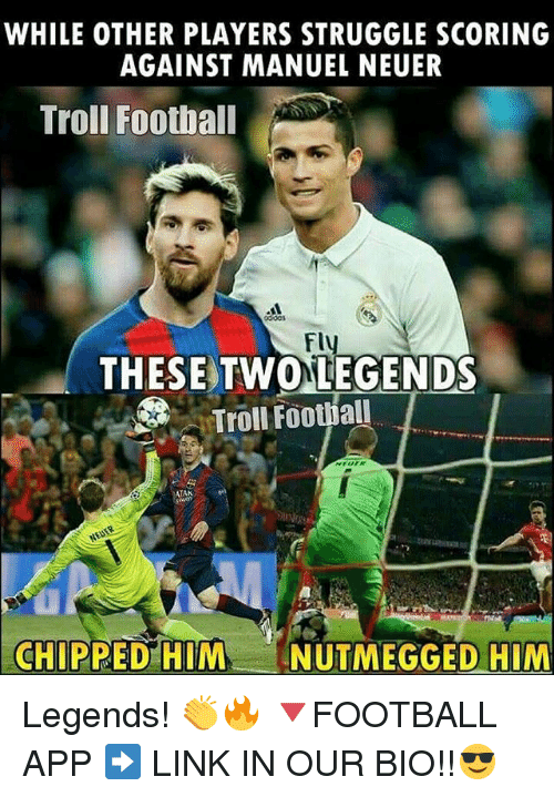 Football, Memes, and Struggle: WHILE OTHER PLAYERS STRUGGLE SCORING  AGAINST MANUEL NEUER  Troll Football  Fly  THESE TWO LEGENDS  CHIPPED HIM  NUTMEGGED HIM Legends! 👏🔥 🔻FOOTBALL APP ➡️ LINK IN OUR BIO!!😎
