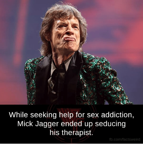 Seduc: While seeking help for sex addiction,  Mick Jagger ended up seducing  his therapist.  fb.com/facts Weird