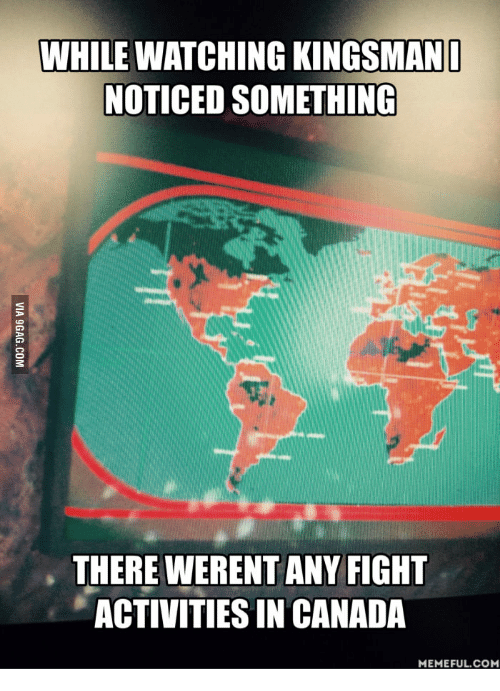 Canada Meme: WHILE WATCHING KINGSMAN  NOTICED SOMETHING  THERE WERENT ANY FIGHT  ACTIVITIES IN CANADA  MEMEFUL COM