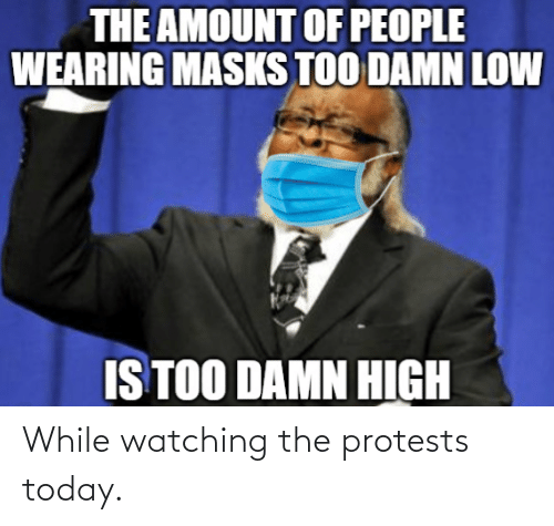Protests: While watching the protests today.