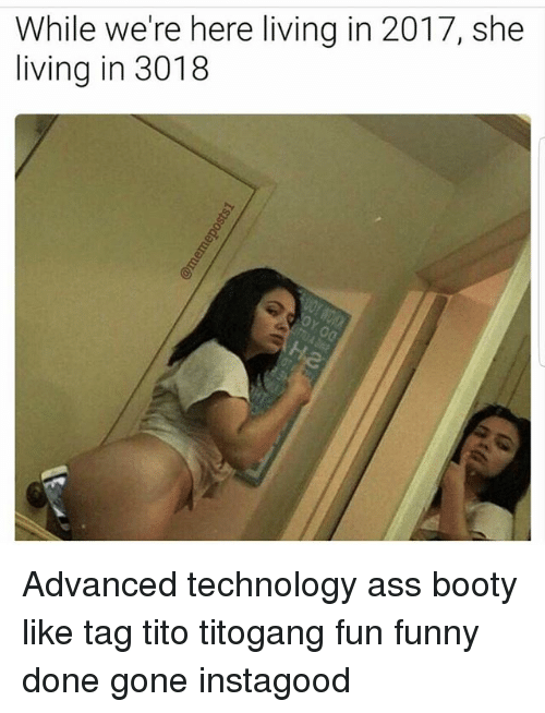 Ass, Booty, and Funny: While we're here living in 2017, she  living in 3018 Advanced technology ass booty like tag tito titogang fun funny done gone instagood