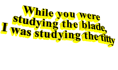 Studying The Blade: While you were  studying the blade,  was studying the tiy