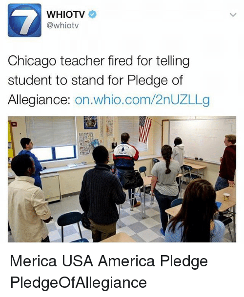 Memes, 🤖, and Usa: WHIOTV  @whiotv  Chicago teacher fired for telling  student to stand for Pledge of  Allegiance  on whio.com/2nUZLLg Merica USA America Pledge PledgeOfAllegiance