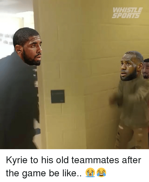 Be Like, Nba, and The Game: WHISILE  SPOE Kyrie to his old teammates after the game be like.. 😭😂