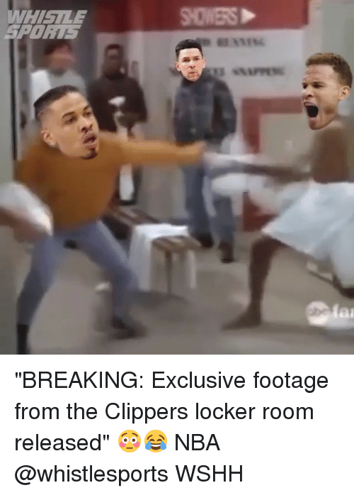 "Memes, Nba, and Wshh: WHISLE  PONL  SHOWERS ""BREAKING: Exclusive footage from the Clippers locker room released"" 😳😂 NBA @whistlesports WSHH"