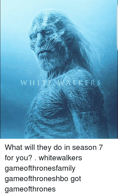 Whitnesses: WHIT  ERS  Kar. What will they do in season 7 for you? . whitewalkers gameofthronesfamily gameofthroneshbo got gameofthrones