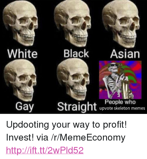 """Asian People: White Black Asian  People who  Gay Straight upypotesieleonemes <p>Updooting your way to profit! Invest! via /r/MemeEconomy <a href=""""http://ift.tt/2wPld52"""">http://ift.tt/2wPld52</a></p>"""