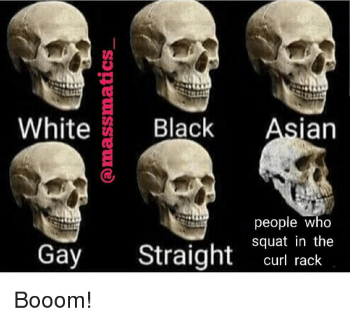 Asian People: White Black Asian  people who  squat in the  Gay Straight curl rck Booom!