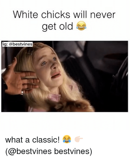Memes, White Chicks, and White: White chicks will never  get old  ig: @bestvines what a classic! 😂 👉🏻(@bestvines bestvines)