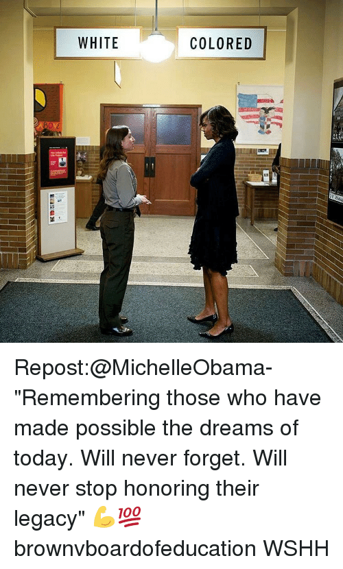 """Memes, Wshh, and Today: WHITE  COLORED Repost:@MichelleObama-""""Remembering those who have made possible the dreams of today. Will never forget. Will never stop honoring their legacy"""" 💪💯 brownvboardofeducation WSHH"""