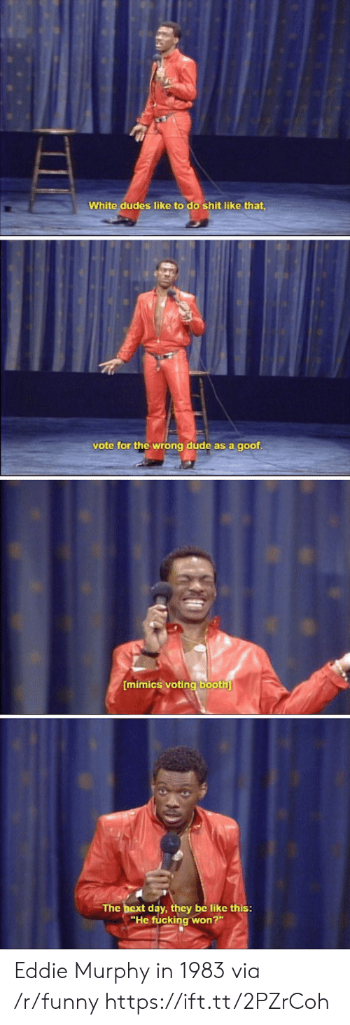 "Eddie Murphy: White dudes like to do shit like that  vote for the wrong dúde as a goof  mimics voting booth  The bext day, they be like this:  ""He fucking won?"" Eddie Murphy in 1983 via /r/funny https://ift.tt/2PZrCoh"